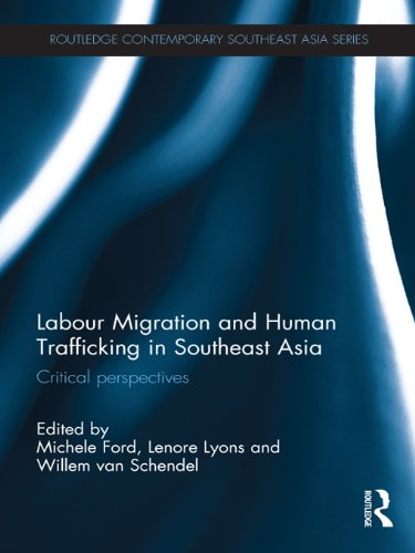 Labour Migration and Human Trafficking in Southeast Asia: Critical Perspectives (Routledge Contemporary Southeast Asia Series Book 44)