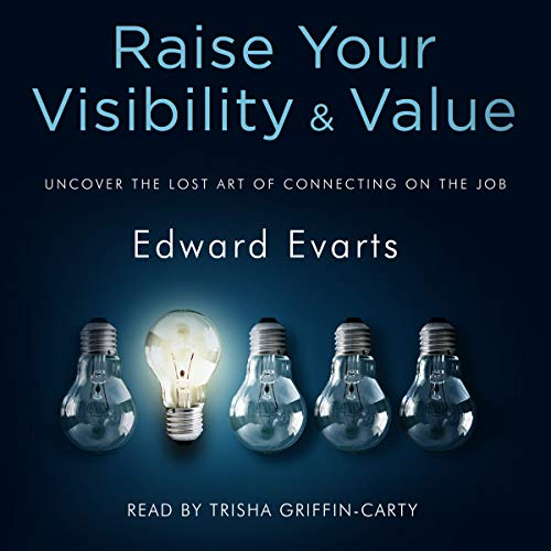 Raise Your Visibility & Value: Uncover the Lost Art of Connecting on the Job audiobook cover art