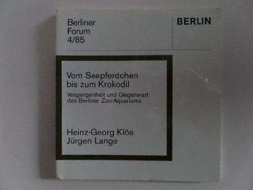 Vom Seepferdchen bis zum Krokodil - Vergangenheit und Gegenwart des Berliner Zoo-Aquariums ; Berliner Forum 4/85 ;