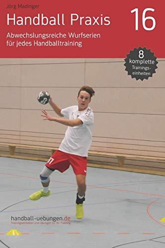 Handball Praxis 16 - Abwechslungsreiche Wurfserien für jedes Handballtraining