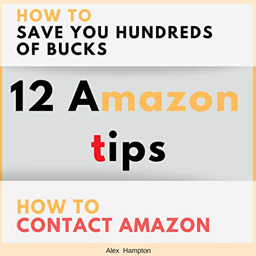12 Amazon Tips: How to Contact Amazon and How to Save You Hundreds of Bucks audiobook cover art