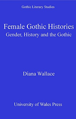 Female Gothic Histories: Gender, Histories and the Gothic (Gothic Literary Studies) (English Edition)
