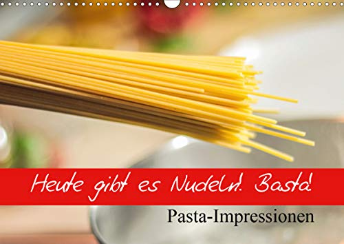 Heute gibt es Nudeln! Basta! Pasta-Impressionen (Wandkalender 2021 DIN A3 quer)