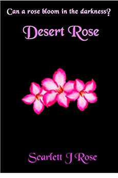 Desert Rose (Broken Flowers Book 1) by [Scarlett J Rose]