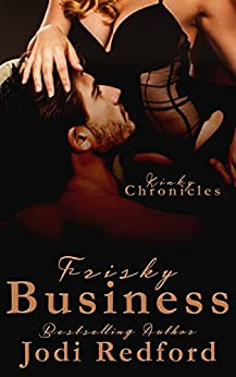 Frisky Business (Kinky Chronicles Book 6) by [Jodi Redford]