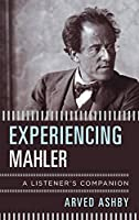 Experiencing Mahler: A Listener's Companion (The Listener's Companion)