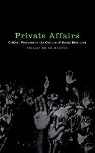 Private Affairs: Critical Ventures in the Culture of Social Relations (Sexual Cultures Book 22)