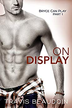 On Display: A Gay Hothusband Erotic Short (Bryce Can Play Book 1) by [Travis Beaudoin]