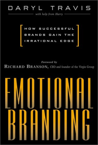 Emotional Branding : How Successful Brands Gain The Irrational Edge