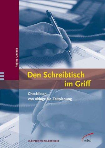 Den Schreibtisch im Griff. Checklisten fürs Büro von Ablage bis Zeitplanung