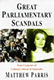Great Parliamentary Scandals : Four Centuries of Calumny, Smear & Innuendo