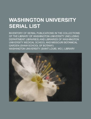 Washington University Serial List Inventory Of Serial Publications In The Collections Of The Library Of Washington