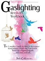 Gaslighting Recovery Workbook: 3 Books in 1: The Complete Guide to How to Recognize Manipulation, Overcome Narcissistic Abuse, Developing Empath and Find Yourself