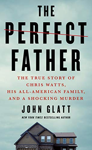 Compare Textbook Prices for The Perfect Father: The True Story of Chris Watts, His All-American Family, and a Shocking Murder  ISBN 9781250782687 by Glatt, John