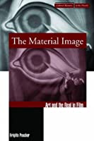 The Material Image: Art and the Real in Film (Cultural Memory in the Present)