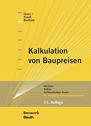 Kalkulation von Baupreisen: Hochbau, Tiefbau, Schlüsselfertiges Bauen Mit kompletten Berechnungsbeispielen (Bauwerk)