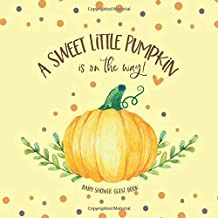 Baby Shower Guest Book: A Sweet Little Pumpkin Is On The Way: Guestbook Wishes & Advice + Predictions + Gift Log   Cute Pumpkin Autumn Colors Confetti   Fall Theme Gender Neutral Yellow
