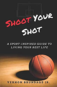 Shoot Your Shot  A Sport-Inspired Guide To Living Your Best Life