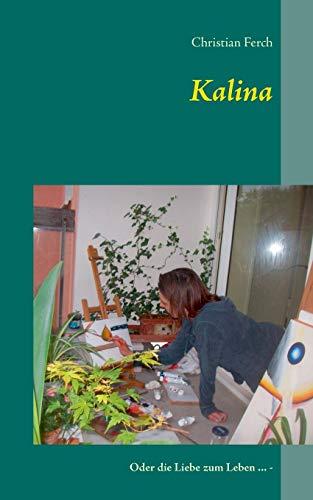 Kalina: Oder die Liebe zum Leben ... -