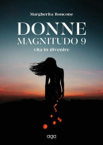 Donne magnitudo 9: Vita in divenire (Italian Edition)