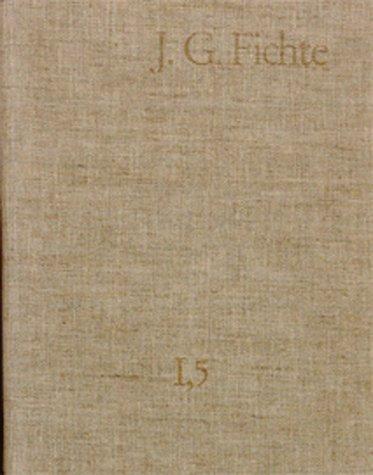 Johann Gottlieb Fichte: Gesamtausgabe / Reihe I: Werke. Band 5: Werke 1798–1799: Gesamtausgabe der Bayerischen Akademie der Wissenschaften (J. G. ... Akademie Der Wissenschaften, Band 5)