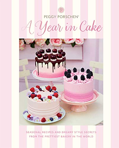 Peggy Porschen: A Year in Cake: Seasonal recipes and dreamy style secrets from the prettiest bakery...