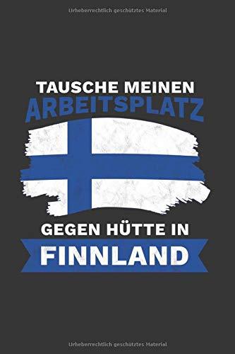 Finnland Notizbuch: Tausche meinen Arbeitsplatz gegen Hütte in Finnland - Reise / 6x9 Zoll / 120 linierte Seiten