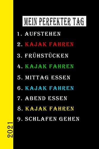 Mein Perfekter Tag 2021 Kajak Fahren: Mein Kalender für den perfekten Tag ist ein lustiges, cooles Geschenk für 2021. Als Terminplaner oder Tagebuch ... auch als Hausaufgabenheft zu nutzen. Deutsch