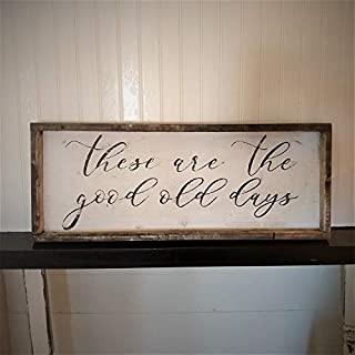 Rustic and distressed These are the good old days sign/wood trimmed/farmhouse decor/bedroom decor