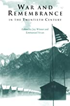 War and Remembrance in the 20C (Studies in the Social and Cultural History of Modern Warfare)