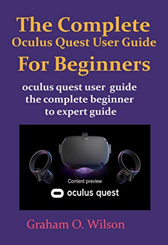 The Complete Oculus Quest User Guide  For Beginners: Oculus quest user guide the complete beginner to expert guide (English Edition)