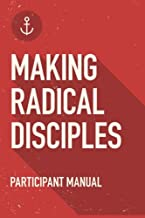 Making Radical Disciples: Student Guide: A Manual to Facilitate Training Disciples in House Churches, Small Groups, and Discipleship Groups, Leading Towards a Church-Planting