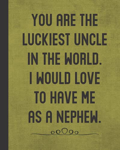 Luckiest Uncle in the World: Funny Gifts from Nephew - Best Birthday Presents Idea for Favorite Uncle - Lined Notebook with Bonus Password Tracker - Military Green Cover 8'x10' Journal