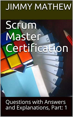 Scrum Master Certification: Questions with Answers and Explanations, Part: 1 (English Edition)
