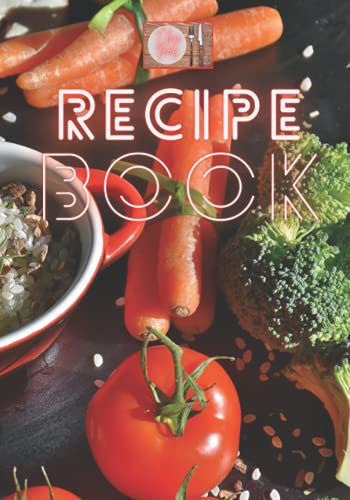 I love food Recipe Book Pattern #15 Carrots & Broccoli: Recipe Blank DIY Notebook for 120 recipes to write in. Cookbook includes extra kitchen tips. ... (Recipebook 7