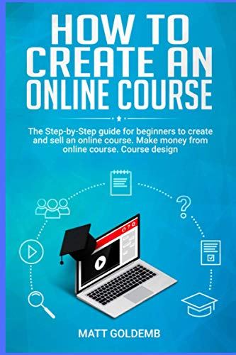 How to Create an Online Course: The Step-by-Step guide for beginners to create and sell an online course. Make money from online course. Course design