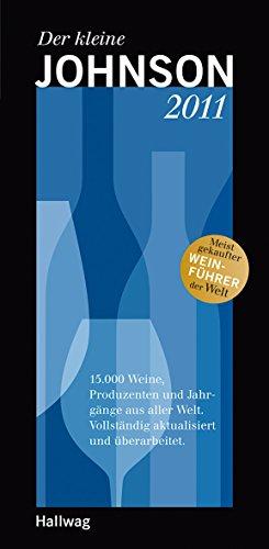 Der kleine Johnson 2011: 15.000 Weine, Produzenten und Jahrgänge aus aller Welt. Vollständig aktualisiert und überarbeitet. (Hallwag Die Taschenführer)