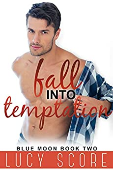 Fall into Temptation: A Small Town Love Story (Blue Moon Book 2) by [Lucy Score]