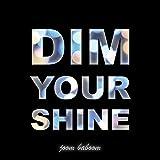 Dim Your Shine