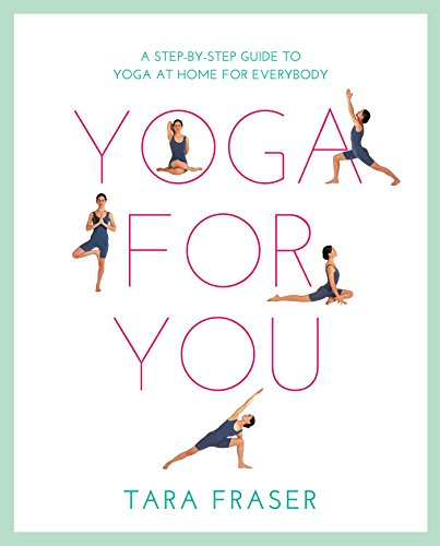 Yoga for You: A Step-by-step Guide to Yoga at Home for Everybody (Healthy Living)