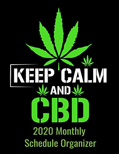 Keep Calm And CBD 2020 Monthly Schedule Organizer: 90 page 2020 monthly calendar for cannabis oil CBD Lovers with goals to do list and notes
