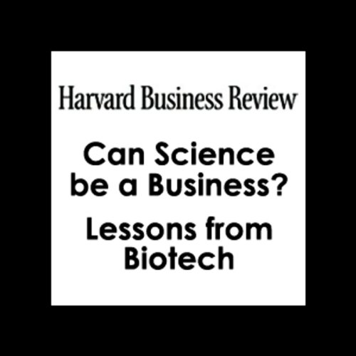 Can Science be a Business? Lessons from Biotech (Harvard Business Review)                   By:                                                                                                                                 Gary Pisano                               Narrated by:                                                                                                                                 Todd Mundt                      Length: 49 mins     16 ratings     Overall 3.8