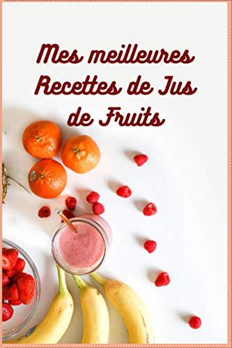 Mes meilleures Recettes de Jus de Fruits: Un magnifique cadeau pour nos bien aimés. un livre de 100 pages pour 100 recettes de jus de fruits.
