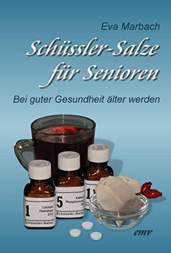 Schüssler-Salze für Senioren: Bei guter Gesundheit älter werden by Eva Marbach (2009-08-01)