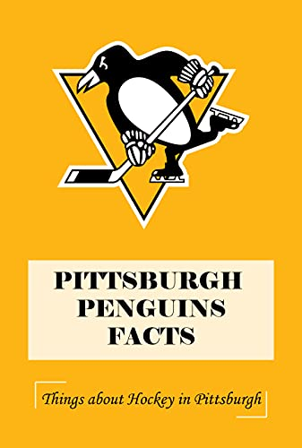 Pittsburgh Penguins Facts: Things about Hockey in Pittsburgh: Pittsburgh Penguins Trivia (English Edition)