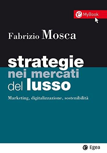 Strategie nei mercati del lusso. Marketing, digitalizzazione, sostenibilità. Con Contenuto digitale per download e accesso on line