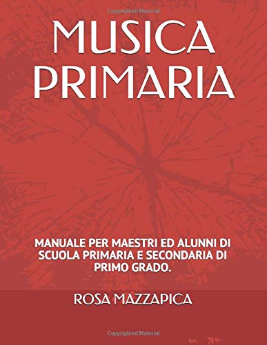 MUSICA PRIMARIA: MANUALE PER MAESTRI ED ALUNNI DI SCUOLA PRIMARIA E SECONDARIADI PRIMO GRADO.