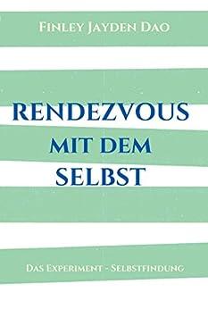 Rendezvous mit dem Selbst: Das Experiment - Selbstfindung (German Edition) by [Finley Jayden Dao]