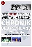 Der neue Fischer Weltalmanach Chronik Deutschland 1949-2014: 65 Jahre deutsche Geschichte im Überblick