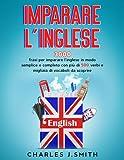 Imparare l'inglese: 3000 frasi per imparare l'inglese in modo semplice e completo con più di 500 verbi e migliaia di vocaboli da scoprire